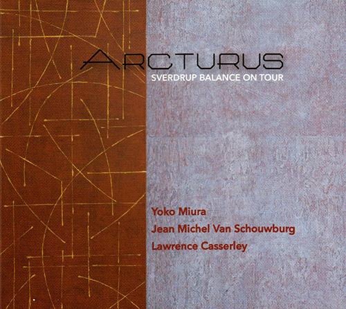Van Schouwburg, Jeam Nichel  / Lawrence Cassserely / Yoko Miura: Arcturus Sverdrup Balance On Tour (FMR)