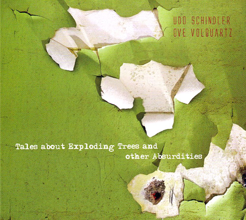Schindler, Udo / Ove Volquartz: Tales About Exploding Tress And Other Absurdites (FMR)