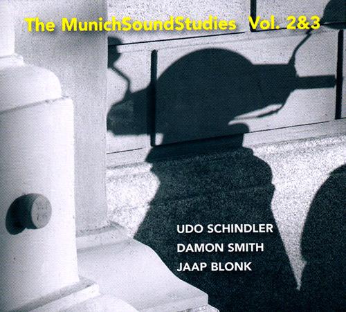 Schindler. Udo / Damon Smith / Jaap Blonk: The Munich Sound Studies Vol 2 & 3 (FMR)