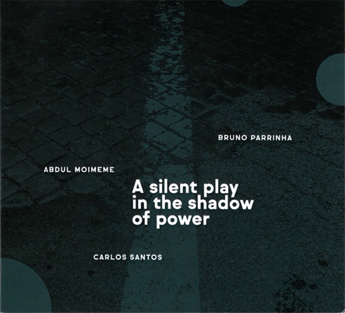 Parrinha / Moimeme / Santos: A Silent Play In The Shadow Of Power (Creative Sources)