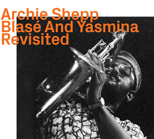 Shepp, Archie: Blase And Yasmina Revisited (ezz-thetics by Hat Hut Records Ltd)