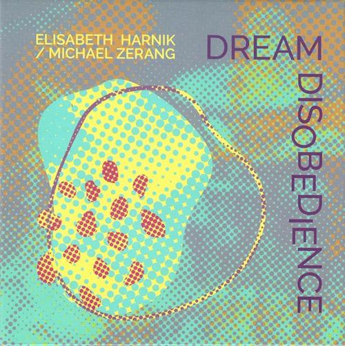 Harnik, Elisabeth / Michael Zerang: Dream Disobedience (Not Two)