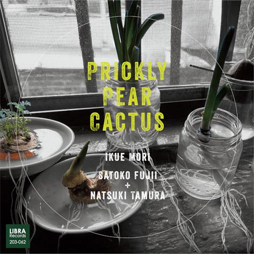 Mori, Ikue / Satoko Fujii / Natsuki Tamura: Prickly Pear Cactus (Libra)
