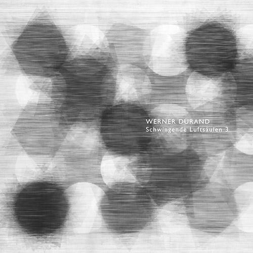 Durand, Werner: Schwingende Luftsaulen 3 (ANTS Records)
