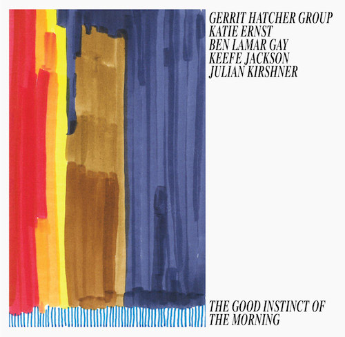 Hatcher, Gerrit Group (Hather / Ernst / Gay / Jackson / Kirshner): The Good Instinct of the Morning (Kettle Hole Records)