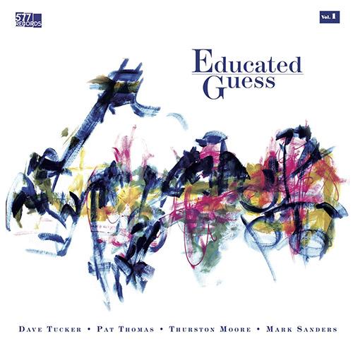 Tucker, Dave / Pat Thomas / Thurston Moore / Mark Sanders: Educated Guess Vol. 1 (577)