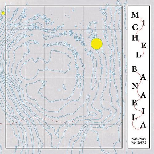 Banabila, Michel: Wah-Wah Whispers [VINYL] (Bureau B)