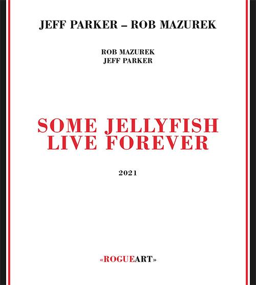 Parker, Jeff / Rob Mazurek: Some Jellyfish Live Forever (RogueArt)