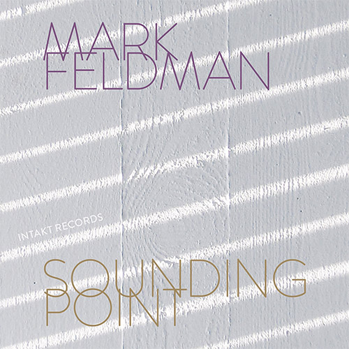 Feldman, Mark: Sounding Point (Intakt)