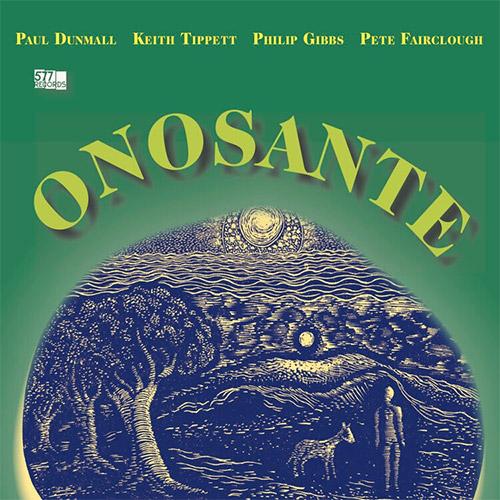 Dunmall, Paul / Keith Tippett / Philip Gibbs / Pete Fairclough: Onosante (577)