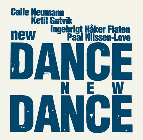 Neumann, Calle / Ketil Gutvik / Ingebrigt Haker Flaten / Paal Nilssen-Love: New Dance (PNL)