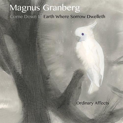 Granberg, Magnus w/ Miki Maruta, Ko Ishikawa, Toshimaru Nakamura: Come Down to Earth Where Sorrow Dw (Meenna)
