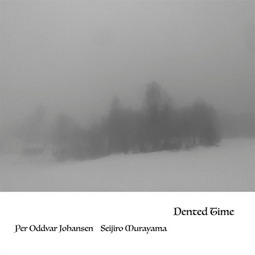 Johansen, Per Oddvar / Seijiro Murayama: Dented Time (Ftarri)