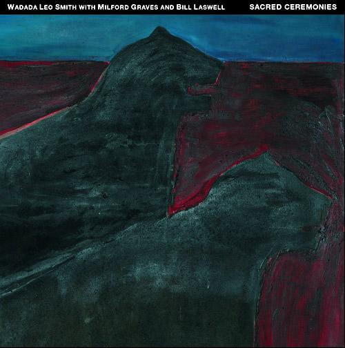 Smith, Wadada Leo / Bill Laswell / Milford Graves: Sacred Ceremonies [3 CDs] (Tum)