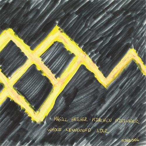 Magill / Hatcher / Kirchen / Kirshner: Whole Abandoned Star (Kettle Hole Records)