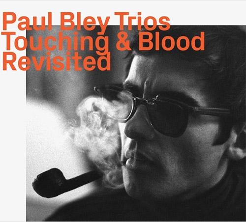 Bley, Paul Trio: Touching & Blood, Revisited (ezz-thetics by Hat Hut Records Ltd)
