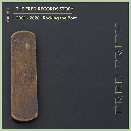 Frith, Fred: Rocking The Boat (Volume 1 Of The Fred Records Story, 2001-2020) [BOX SET] (Recommended Records)