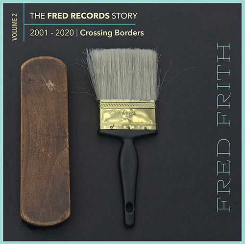 Frith, Fred: Crossing Borders (Volume 2 Of The Fred Records Story, 2001-2020) [BOX SET] (Recommended Records)
