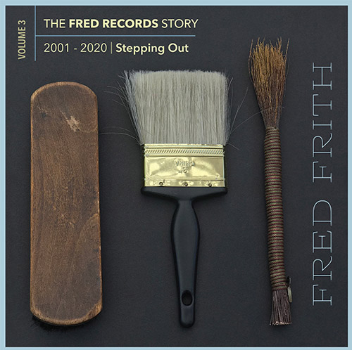 Frith, Fred: Stepping Out (Volume 3 Of The Fred Records Story, 2001-2020) [BOX SET] (Recommended Records)