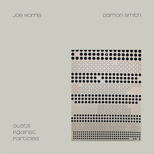 Morris, Joe / Damon Smith: Gusts Against Particles  [VINYL] (Open Systems Records)