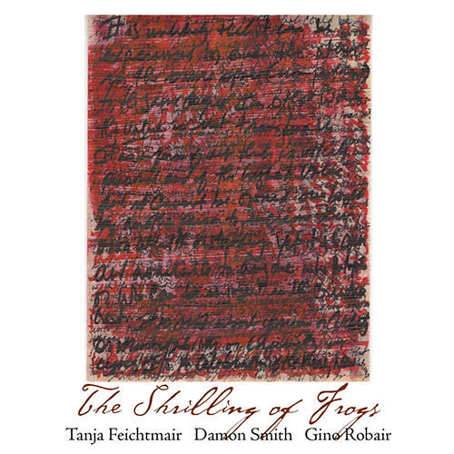 Feichtmair, Tanja / Damon Smith / Gino Robair: The Shrilling of Frogs (Balance Point Acoustics)