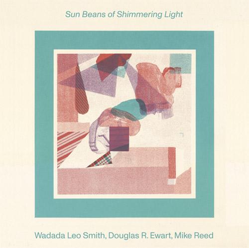 Smith, Wadada Leo / Douglas R. Ewart / Mike Reed: Sun Beans of Shimmering Light (Astral Spirits)