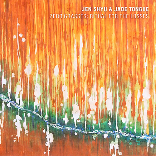Shyu, Jen & Jade Tongue: Zero Grasses: Ritual for the Losses (Pi Recordings)