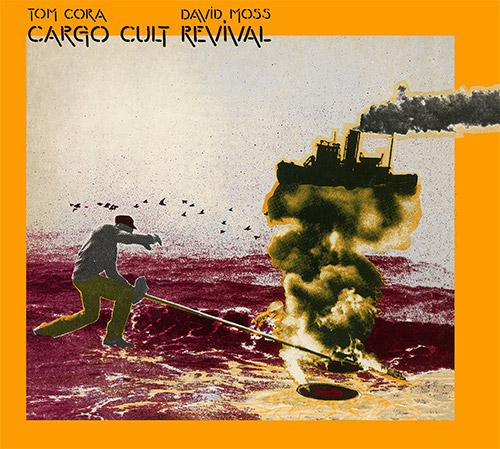 Cora, Tom / David Moss: Cargo Cult Revival (Klanggalerie)