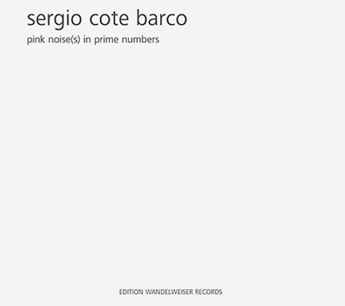 Barco, Sergio Cote: Pink Noise(s) In Prime Numbers (Edition Wandelweiser Records)