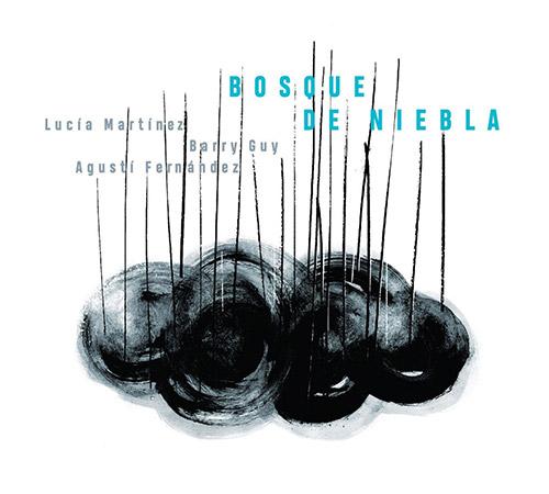 Martinez, Lucia / Agusti Fernandez / Barry Guy: Bosque de Niebla [2 CDs] (Listen! Foundation (Fundacja Sluchaj!))