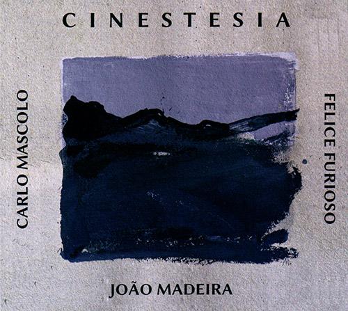 Mascolo, Carlo / Joao Maderia / Felice Furioso: Cinestesia (FMR)