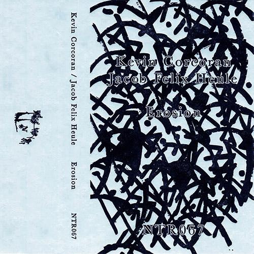 Corcoran, Kevin / Jacob Felix Heule: Erosion [CASSETTE + DOWNLOAD] (Notice Recordings)