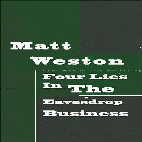 Weston, Matt: Four Lies In The Eavesdrop Business [VINYL 2 LPS] (7272music)