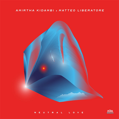 Kidambi, Amirtha / Matteo Liberatore: Neutral Love [CASSETTE w/ DOWNLOAD] (Astral Editions)