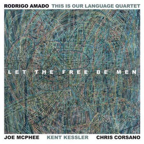 Amado, Rodrigo / This Is Our Language Quartet: Let The Free Be Men (Trost Records)