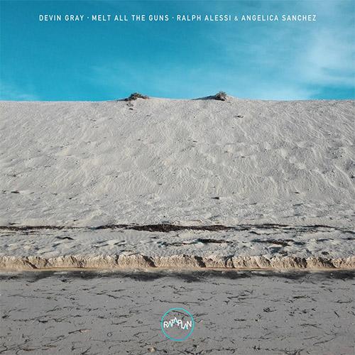 Gray, Devin / Ralph Alessi / Angelica Sanchez: Melt all the Guns (Rataplan Records)