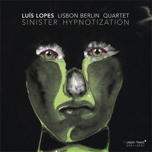 Lopes, Luis Lisbon Berlin Quartet: Sinister Hypnotization (Clean Feed)