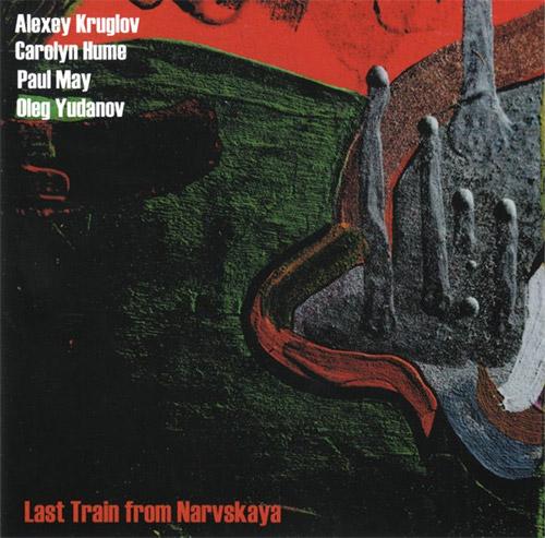 Kruglov, Alexey / Carolyn Hume / Paul May / Oleg Yudanov: Last Train From Narvskaya (Leo Records)
