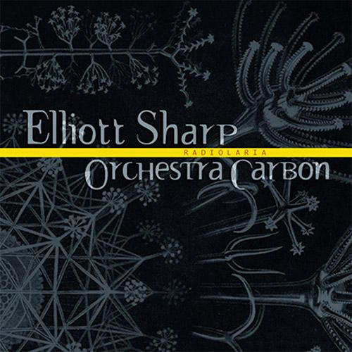 Sharp, Elliot / Orchestra Carbon: Radiolaria (zOaR Records)