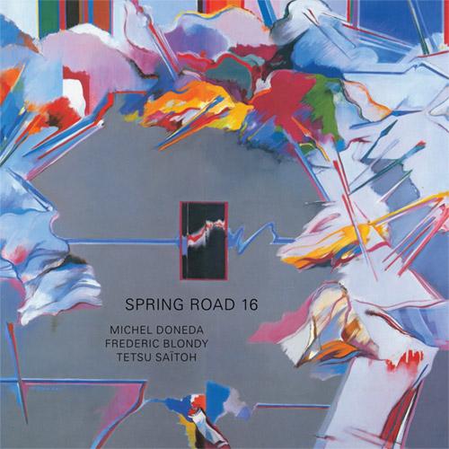Doneda, Michel / Frederic Blondy /  Tetsu Saitoh: Spring Road 16 (Relative Pitch)