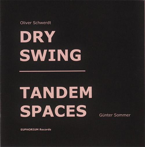 Schwerdt, Oliver / Gunter Sommer : Dry Swing / Tandem Spaces (Euphorium)