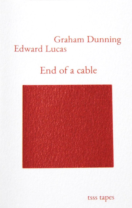 Dunning, Graham / Edward Lucas: End Of A Cable [CASSETTE w/ DOWNLOAD] (Tsss Tapes)