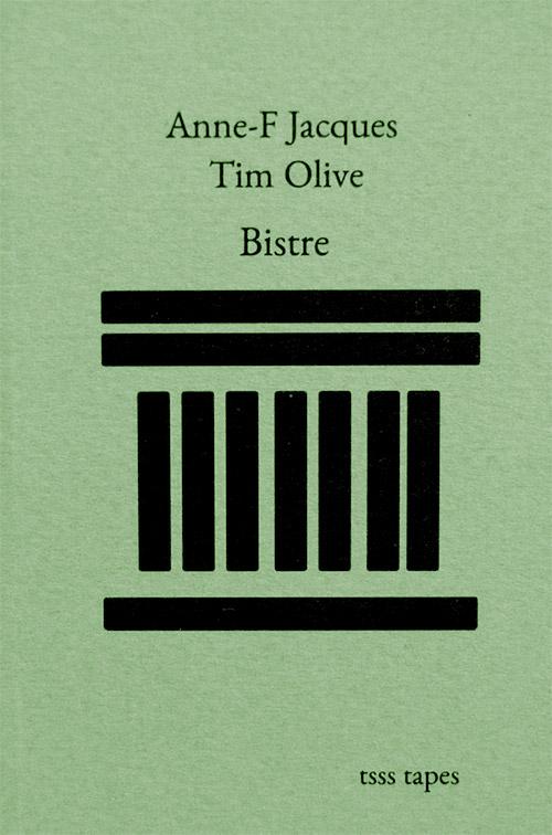 Jacques, Anne-Francoise / Tim Olive: Bistre [CASSETTE w/ DOWNLOAD] (Tsss Tapes)
