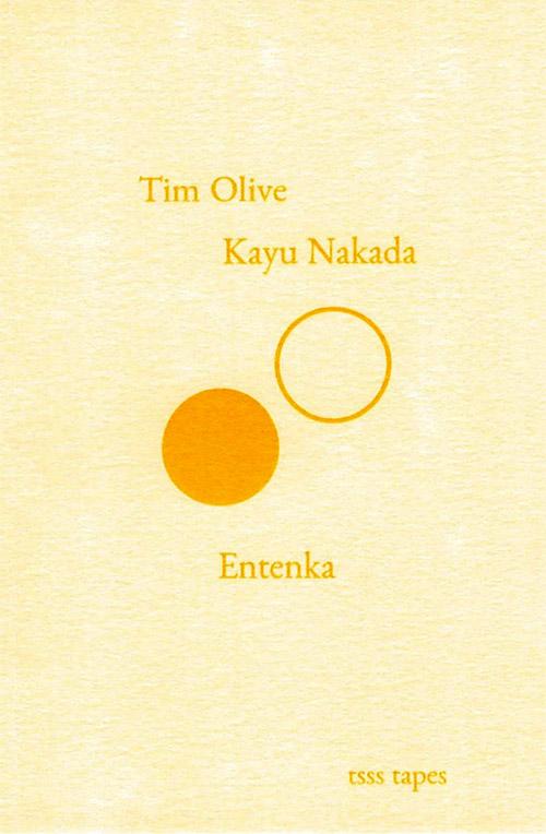Olive, Tim / Kayu Nakada: Entenka [CASSETTE w/ DOWNLOAD] (Tsss Tapes)