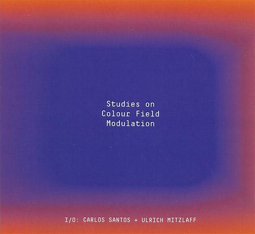 I/O: Carlos Santos / Ilrich Mitzlaff: Studies on Colour Fields Modulation (Creative Sources)
