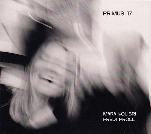 Kolibri, Mara / Fredi Proll: Primus 17 (Creative Sources)