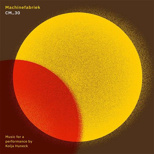 Machinefabriek: CM_30 (Music for a performance by Kolja Huneck) (Not On Label (Machinefabriek Self-released)  )