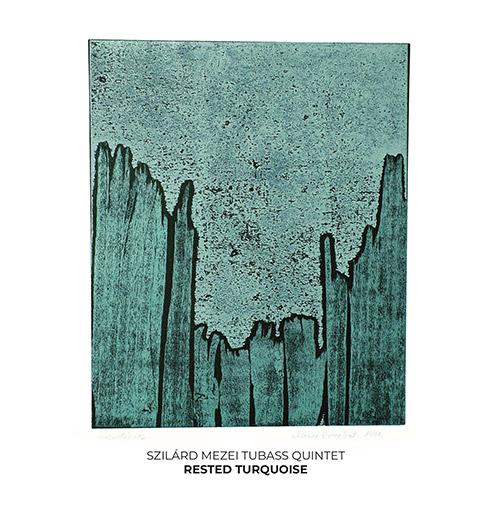 Mezei, Szilard Tubass Quintet: Rested Turquoise (NoBusiness)