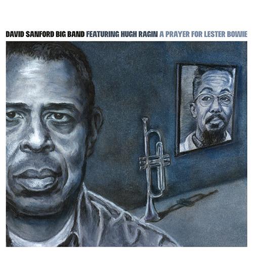 Sanford, David Big Band (feat Hugh Ragin): A Prayer For Lester Bowie (Greenleaf Music)