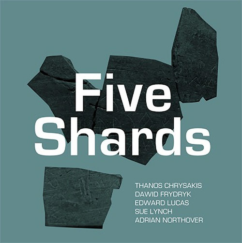 Chrysakis, Thanos / Dawid Frydryk / Edward Lucas / Sue Lynch / Adrian Northover : Five Shards (Aural Terrains)
